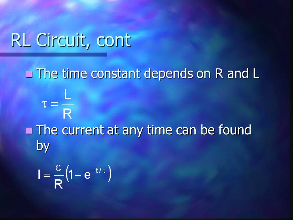 RL Circuit, cont The time constant depends on R and L The time constant depends on R and L The current at any time can be found by The current at any