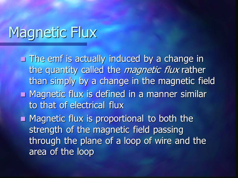 Magnetic Flux The emf is actually induced by a change in the quantity called the magnetic flux rather than simply by a change in the magnetic field Th