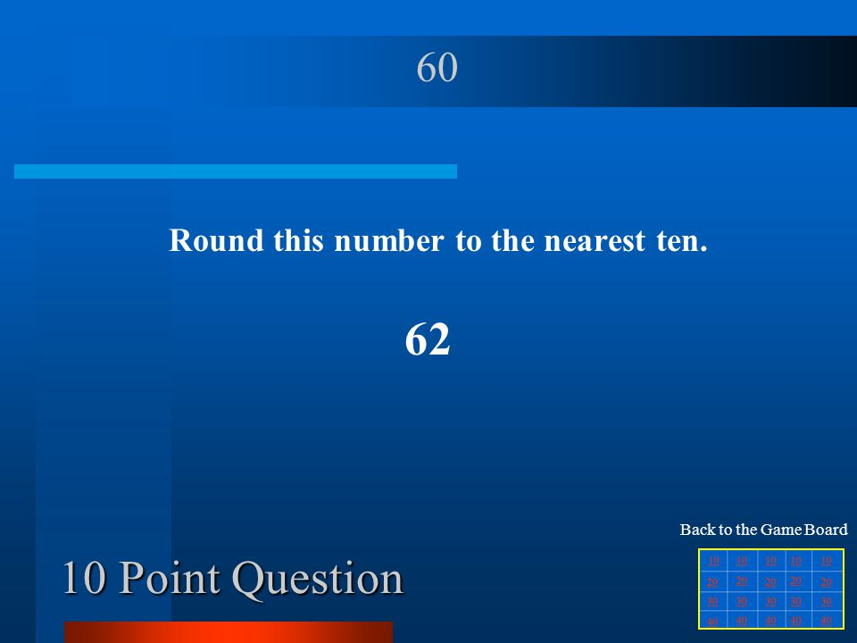 40 Point Question What is the value of the underlined digit 500,652 500,000 Back to the Game Board