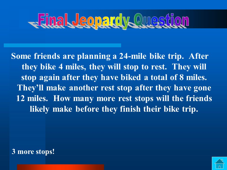Some friends are planning a 24-mile bike trip.After they bike 4 miles, they will stop to rest.