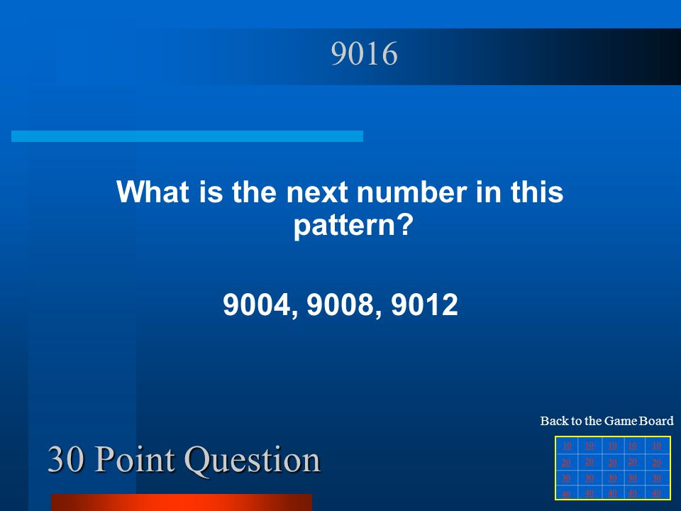 20 Point Question What is the next number in this pattern 120, 117, 114 111 Back to the Game Board