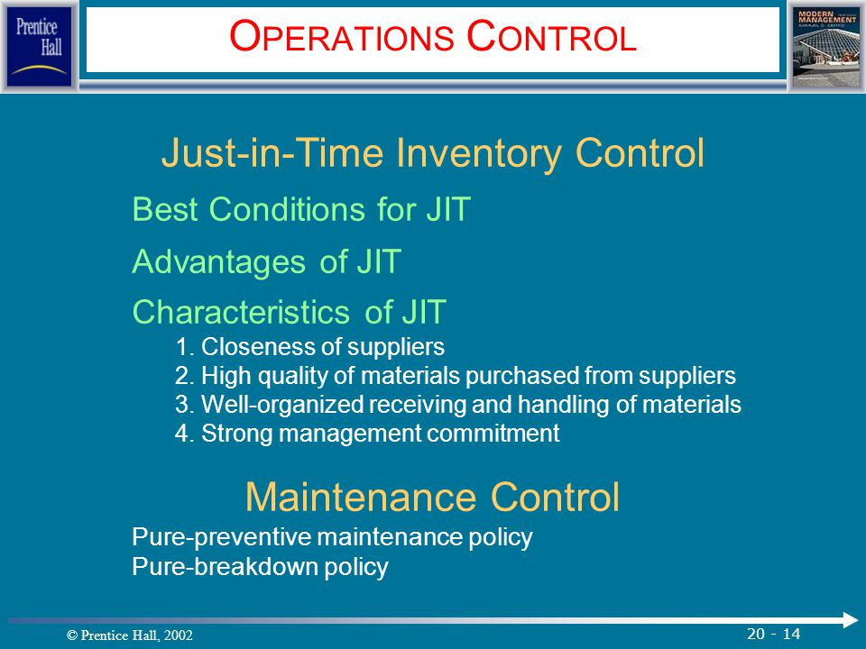 © Prentice Hall, 2002 20 - 14 O PERATIONS C ONTROL Just-in-Time Inventory Control Best Conditions for JIT Advantages of JIT Characteristics of JIT 1.