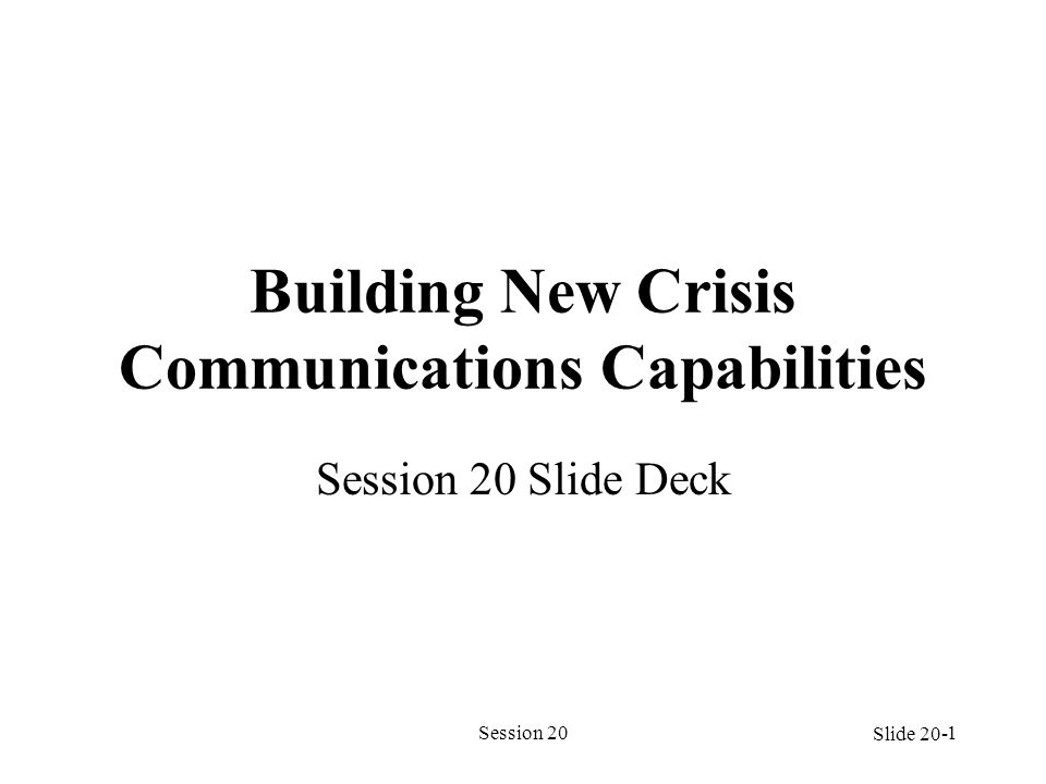 Session 201 Building New Crisis Communications Capabilities Session 20 Slide Deck Slide 20-