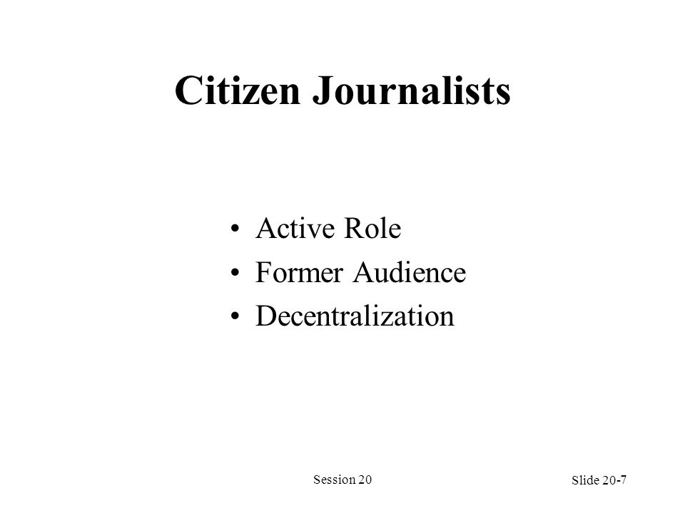 Citizen Journalists Active Role Former Audience Decentralization Session 207 Slide 20-