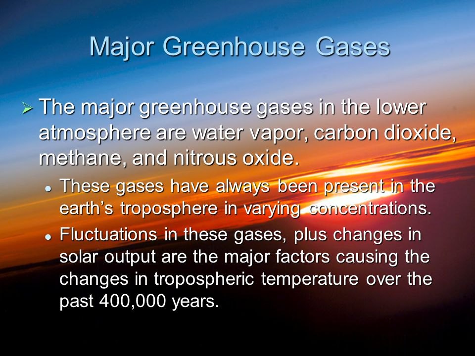 Major Greenhouse Gases  The major greenhouse gases in the lower atmosphere are water vapor, carbon dioxide, methane, and nitrous oxide. These gases h