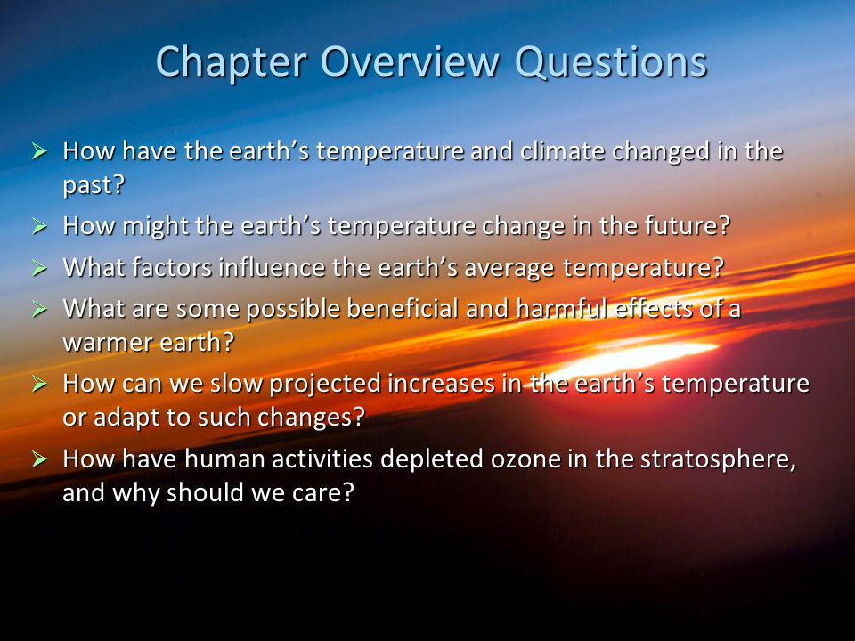 Chapter Overview Questions  How have the earth's temperature and climate changed in the past?  How might the earth's temperature change in the futur