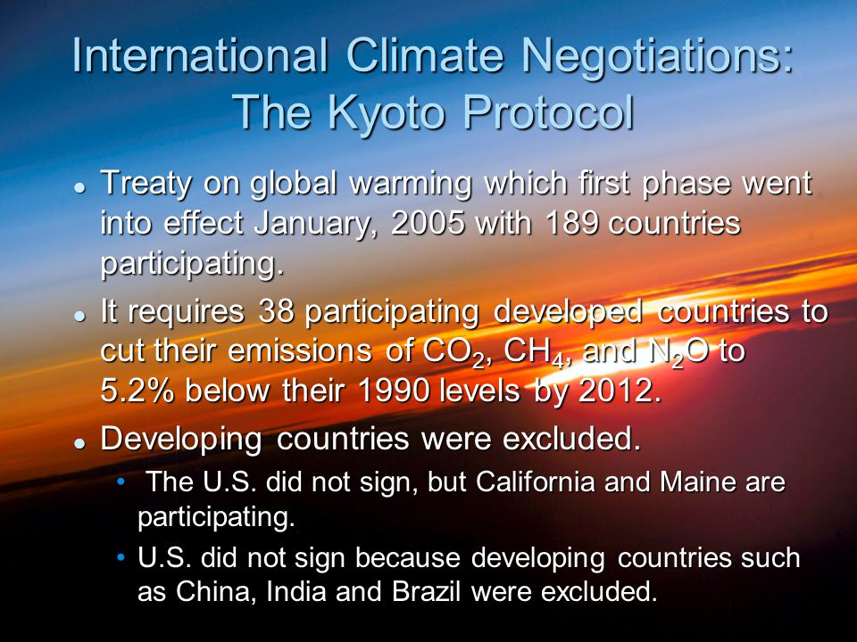 International Climate Negotiations: The Kyoto Protocol Treaty on global warming which first phase went into effect January, 2005 with 189 countries pa