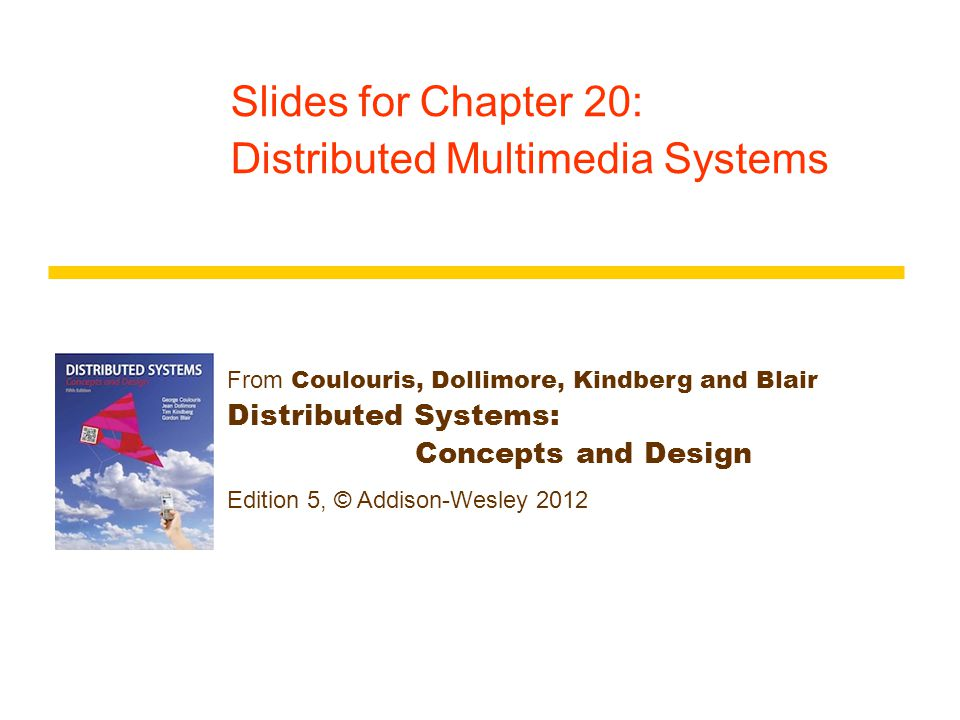 From Coulouris, Dollimore, Kindberg and Blair Distributed Systems: Concepts and Design Edition 5, © Addison-Wesley 2012 Slides for Chapter 20: Distributed Multimedia Systems
