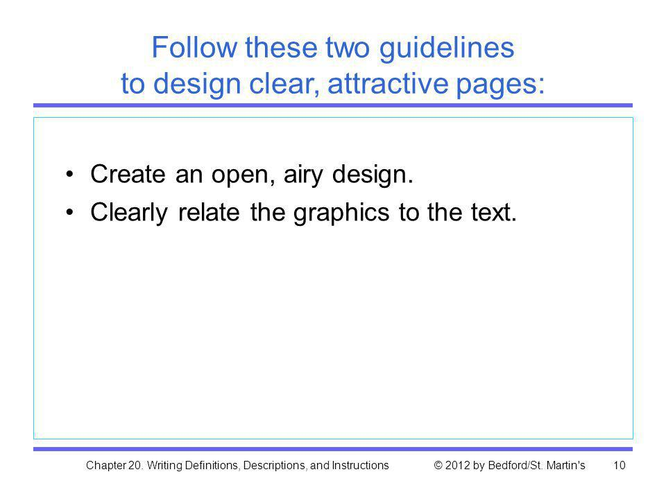 Chapter 20. Writing Definitions, Descriptions, and Instructions © 2012 by Bedford/St. Martin's10 Follow these two guidelines to design clear, attracti