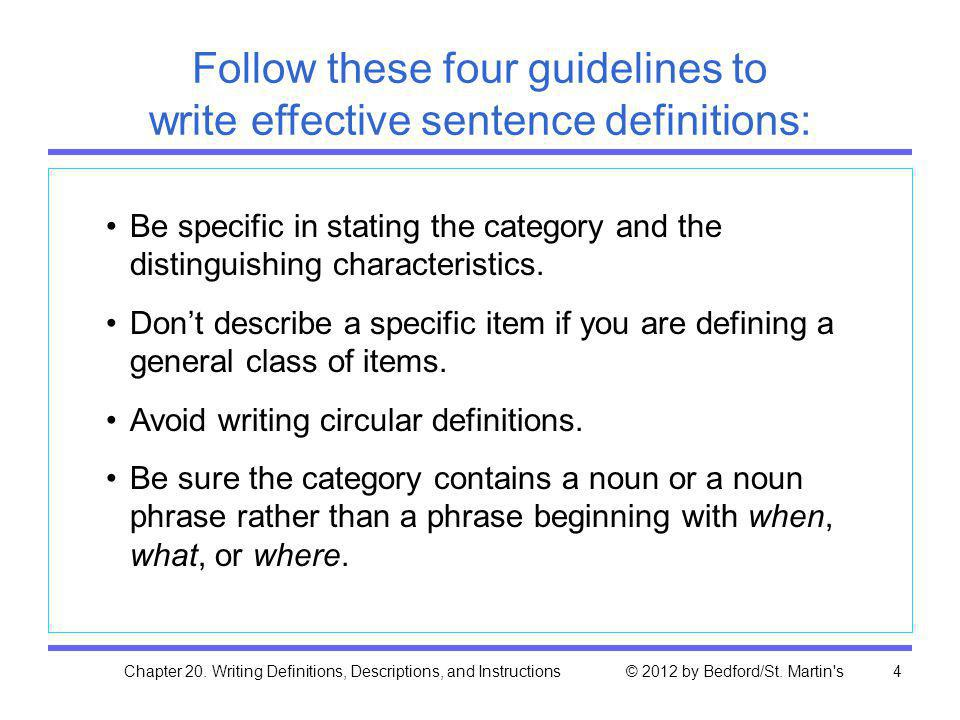 Chapter 20. Writing Definitions, Descriptions, and Instructions © 2012 by Bedford/St. Martin's4 Follow these four guidelines to write effective senten
