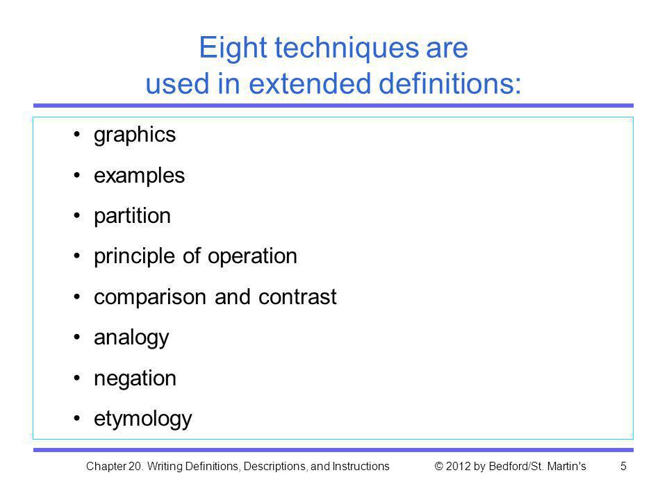 Chapter 20. Writing Definitions, Descriptions, and Instructions © 2012 by Bedford/St. Martin's5 Eight techniques are used in extended definitions: gra