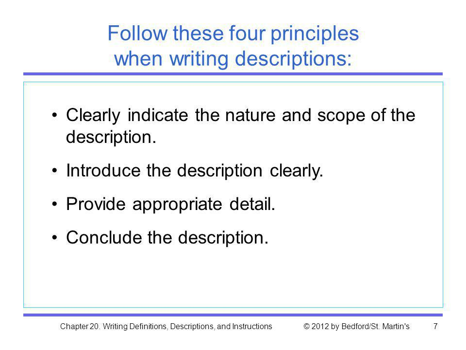 Chapter 20. Writing Definitions, Descriptions, and Instructions © 2012 by Bedford/St. Martin's7 Follow these four principles when writing descriptions