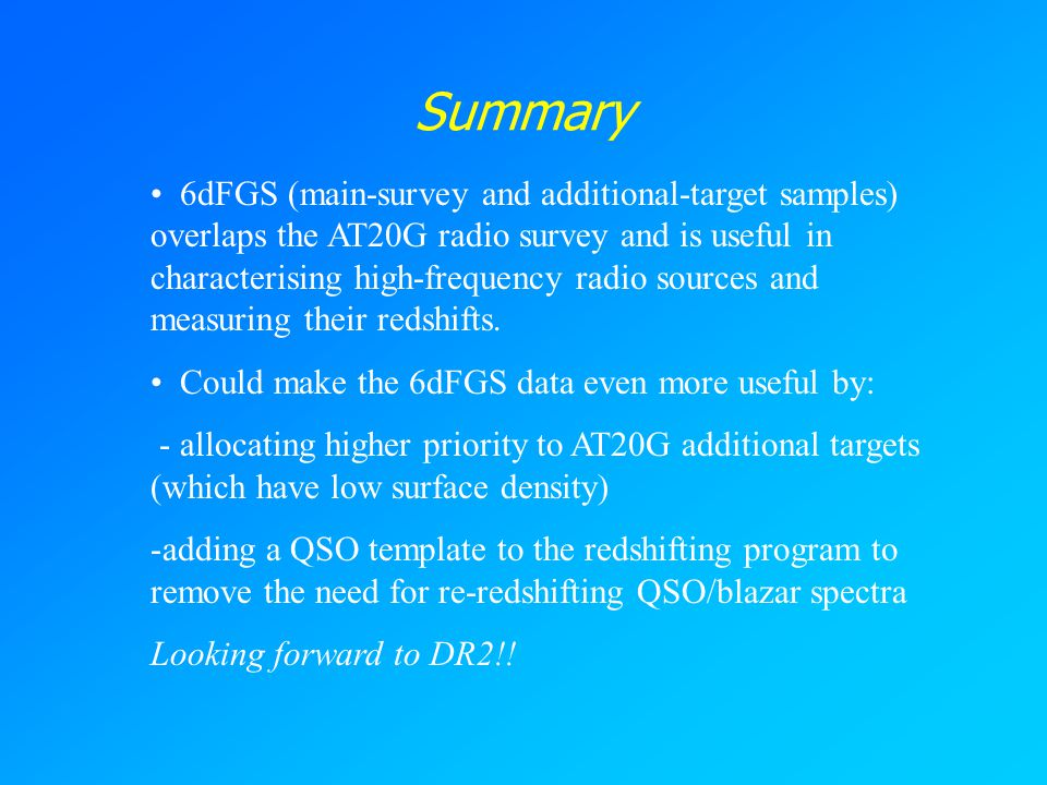 Summary 6dFGS (main-survey and additional-target samples) overlaps the AT20G radio survey and is useful in characterising high-frequency radio sources