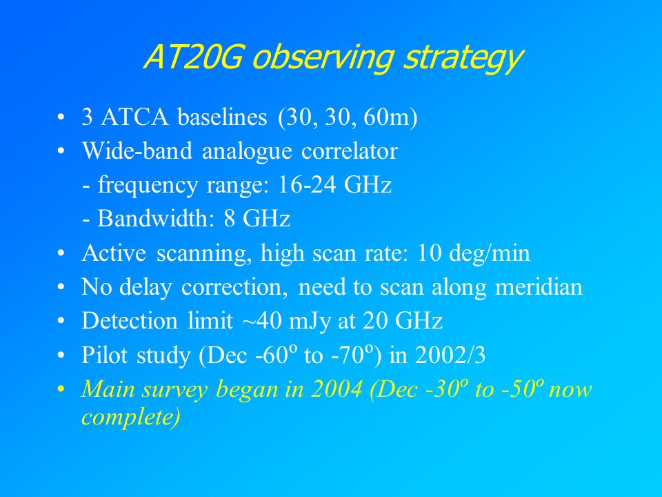 AT20G observing strategy 3 ATCA baselines (30, 30, 60m) Wide-band analogue correlator - frequency range: 16-24 GHz - Bandwidth: 8 GHz Active scanning,