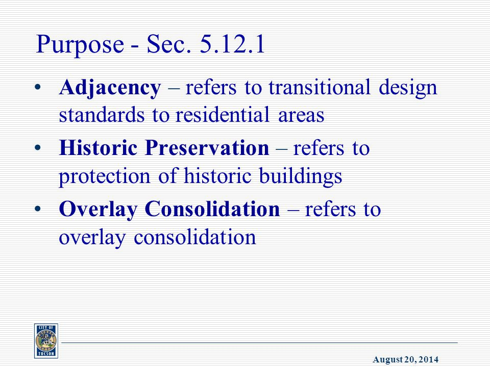 August 20, 2014 Purpose - Sec. 5.12.1 Adjacency – refers to transitional design standards to residential areas Historic Preservation – refers to prote