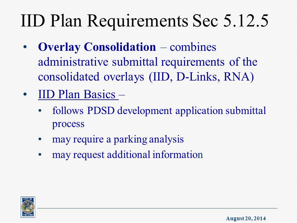 August 20, 2014 IID Plan Requirements Sec 5.12.5 Overlay Consolidation – combines administrative submittal requirements of the consolidated overlays (
