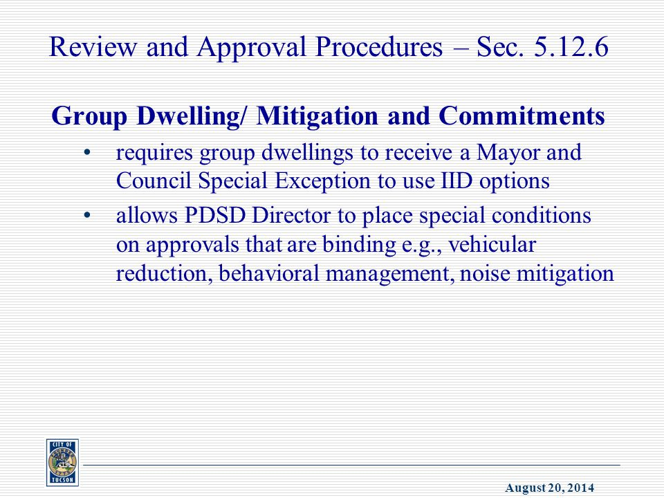 August 20, 2014 Review and Approval Procedures – Sec. 5.12.6 Group Dwelling/ Mitigation and Commitments requires group dwellings to receive a Mayor an