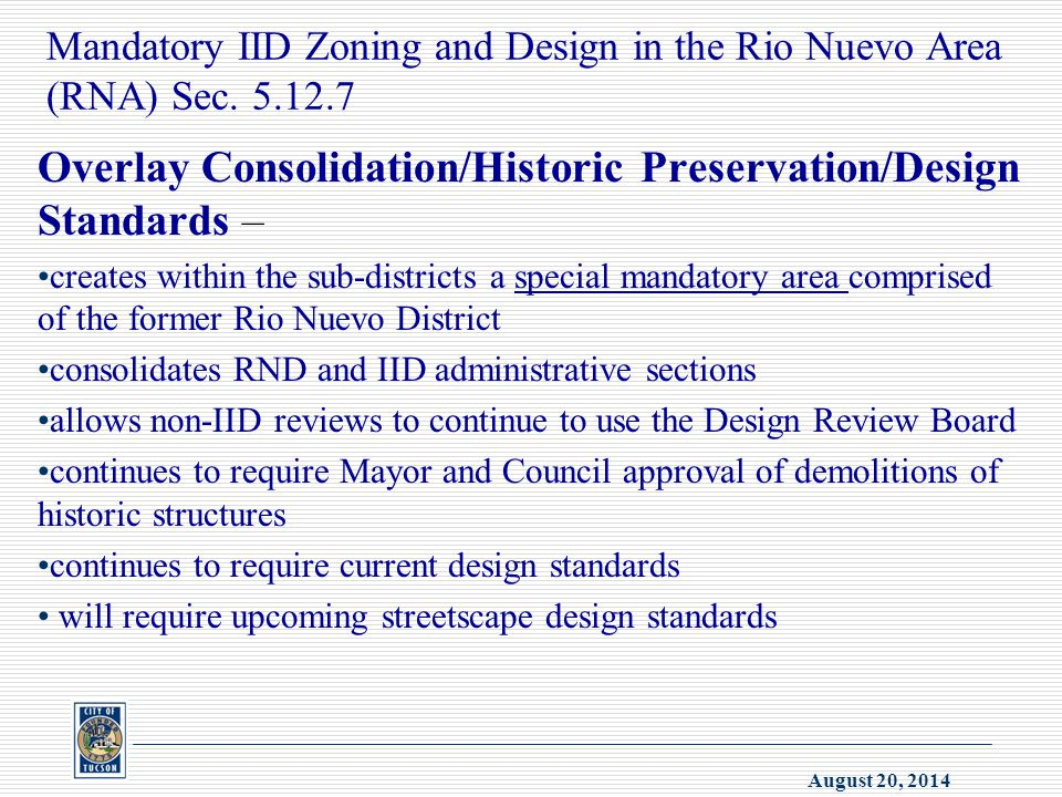 August 20, 2014 Mandatory IID Zoning and Design in the Rio Nuevo Area (RNA) Sec. 5.12.7 Overlay Consolidation/Historic Preservation/Design Standards –