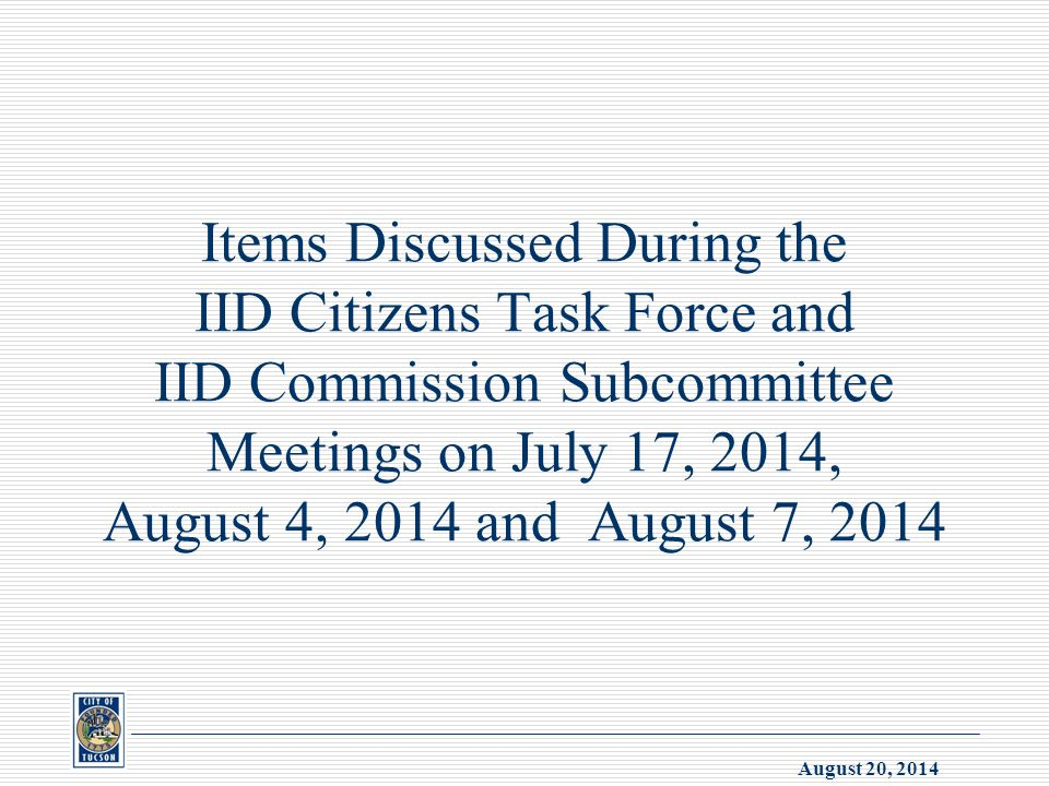 August 20, 2014 Items Discussed During the IID Citizens Task Force and IID Commission Subcommittee Meetings on July 17, 2014, August 4, 2014 and August 7, 2014