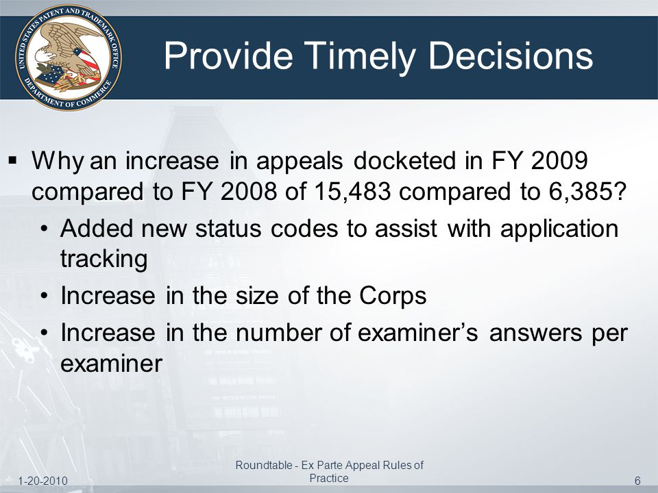 1-20-2010 Roundtable - Ex Parte Appeal Rules of Practice 6 Provide Timely Decisions  Why an increase in appeals docketed in FY 2009 compared to FY 2008 of 15,483 compared to 6,385.