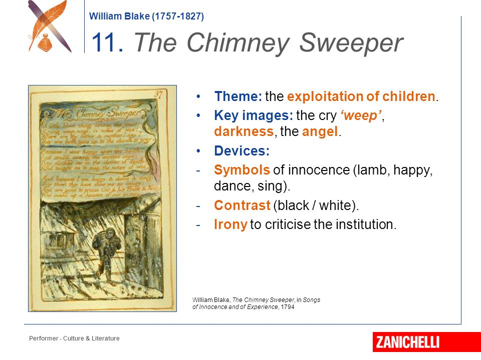 William Blake (1757-1827) William Blake, The Chimney Sweeper, in Songs of Innocence and of Experience, 1794 11. The Chimney Sweeper Theme: the exploit