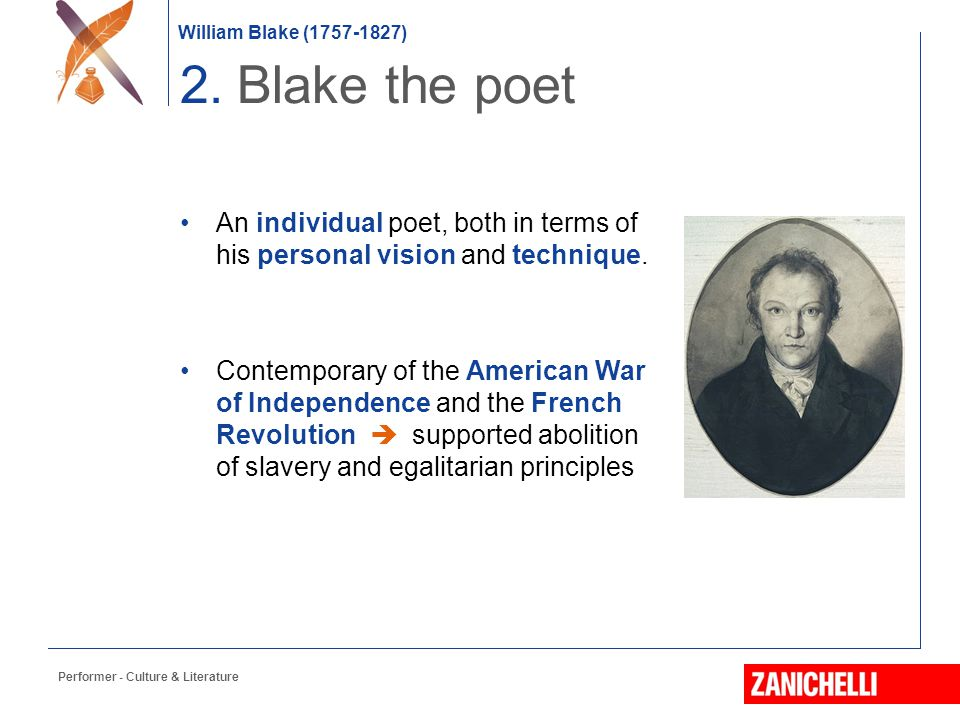 William Blake (1757-1827) 2. Blake the poet An individual poet, both in terms of his personal vision and technique. Contemporary of the American War o
