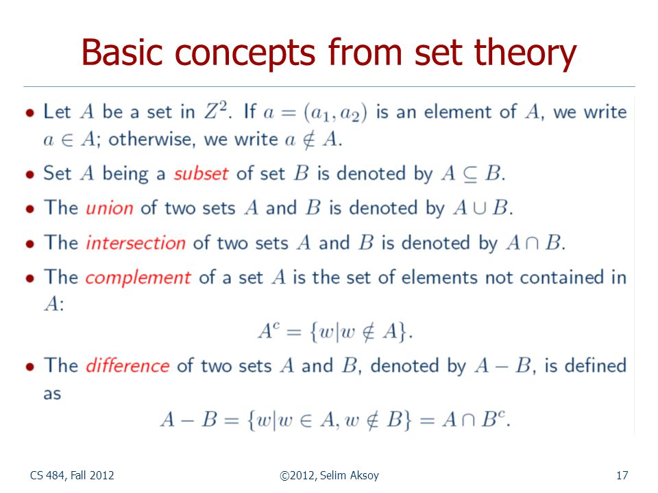 CS 484, Fall 2012©2012, Selim Aksoy17 Basic concepts from set theory