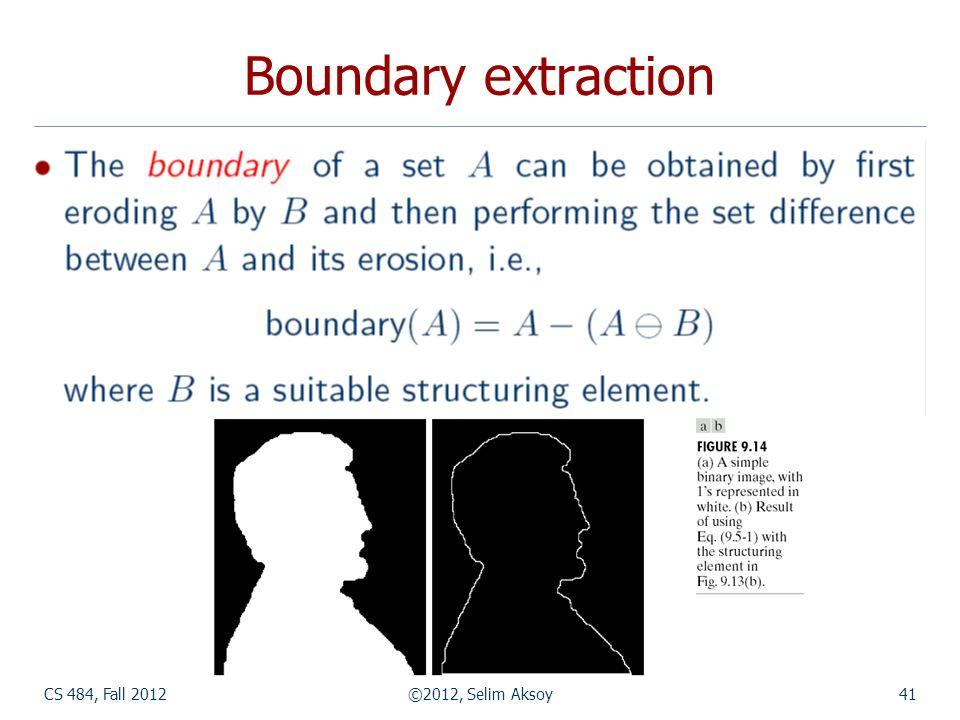 CS 484, Fall 2012©2012, Selim Aksoy41 Boundary extraction
