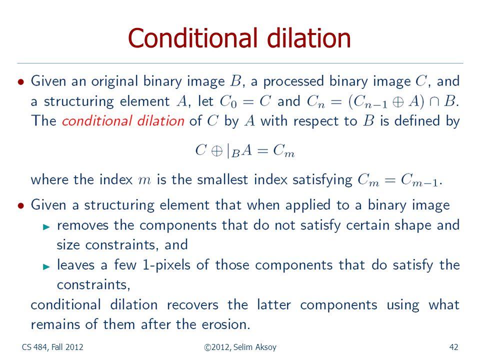 CS 484, Fall 2012©2012, Selim Aksoy42 Conditional dilation