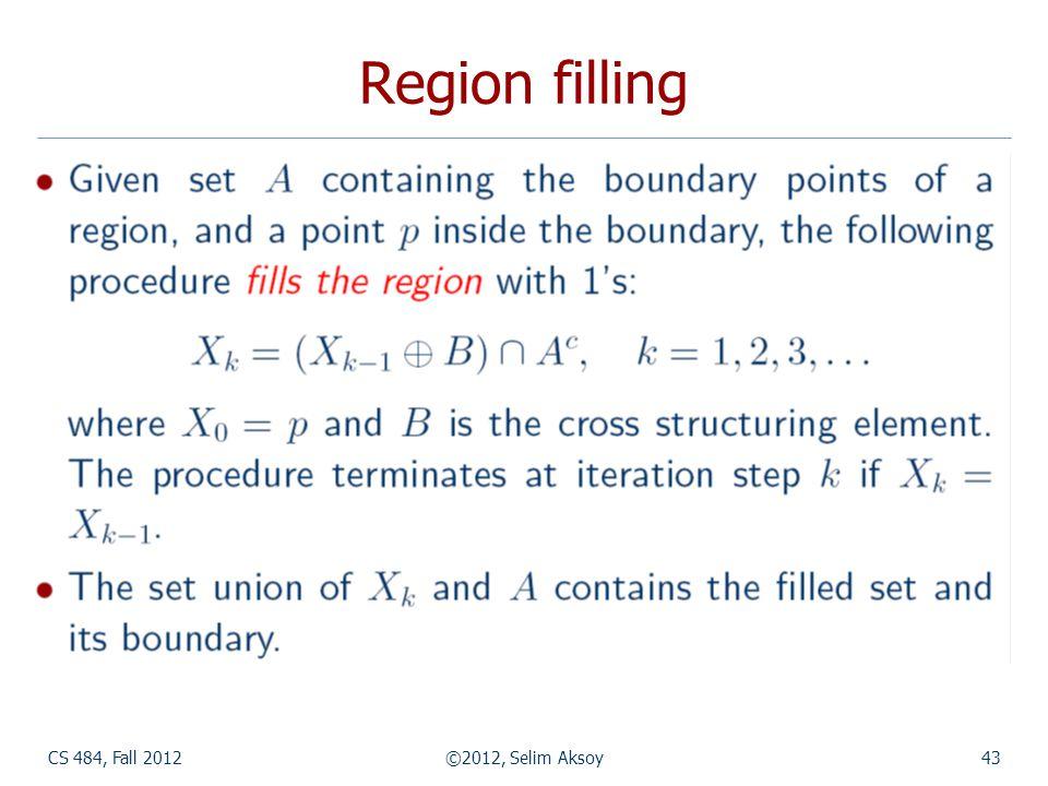 CS 484, Fall 2012©2012, Selim Aksoy43 Region filling