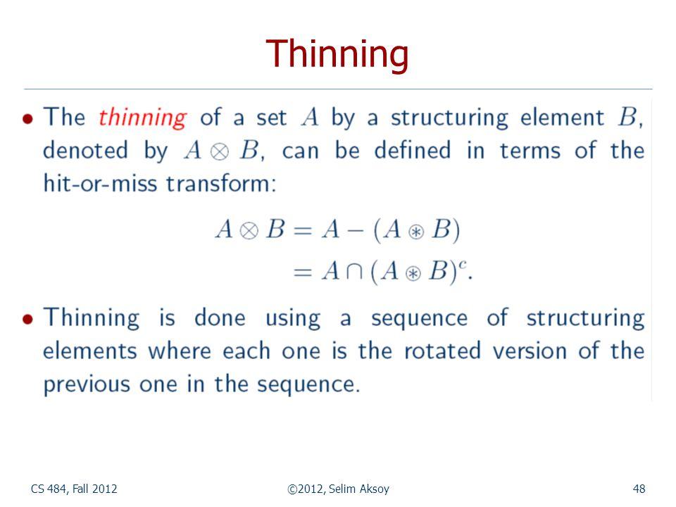 CS 484, Fall 2012©2012, Selim Aksoy48 Thinning