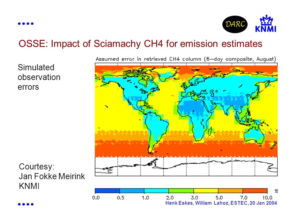 Henk Eskes, William Lahoz, ESTEC, 20 Jan 2004 Courtesy: Jan Fokke Meirink KNMI Simulated observation errors OSSE: Impact of Sciamachy CH4 for emission estimates