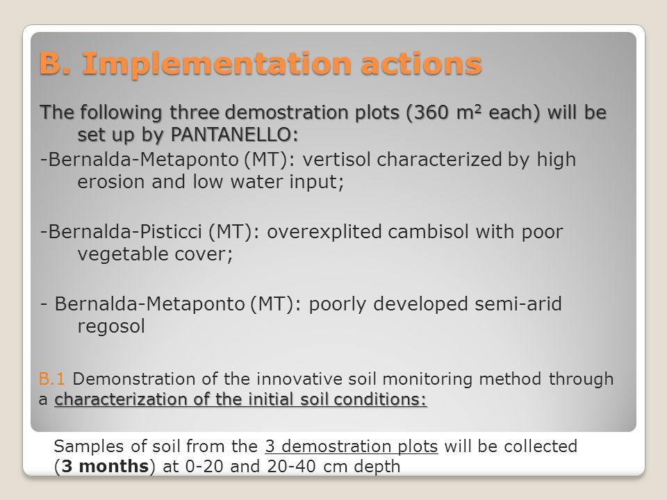 B. Implementation actions The following three demostration plots (360 m 2 each) will be set up by PANTANELLO: -Bernalda-Metaponto (MT): vertisol chara