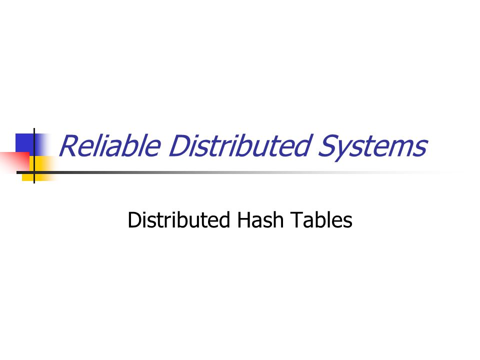 Reliable Distributed Systems Distributed Hash Tables