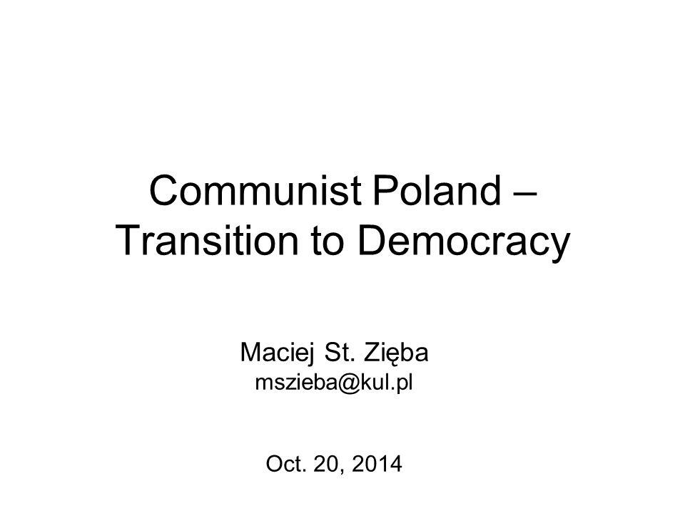 Communist Poland – Transition to Democracy Maciej St. Zięba mszieba@kul.pl Oct. 20, 2014