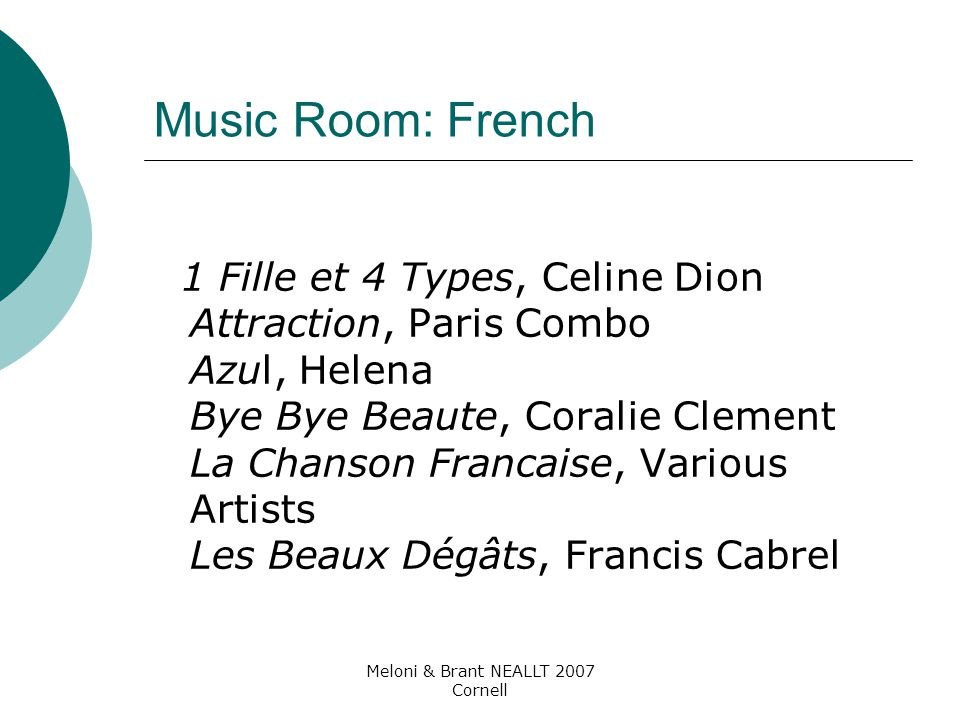 Meloni & Brant NEALLT 2007 Cornell Music Room: French 1 Fille et 4 Types, Celine Dion Attraction, Paris Combo Azul, Helena Bye Bye Beaute, Coralie Cle