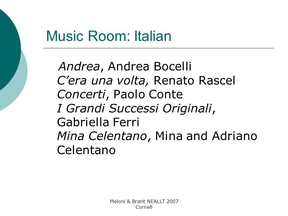 Meloni & Brant NEALLT 2007 Cornell Music Room: Italian Andrea, Andrea Bocelli C'era una volta, Renato Rascel Concerti, Paolo Conte I Grandi Successi Originali, Gabriella Ferri Mina Celentano, Mina and Adriano Celentano