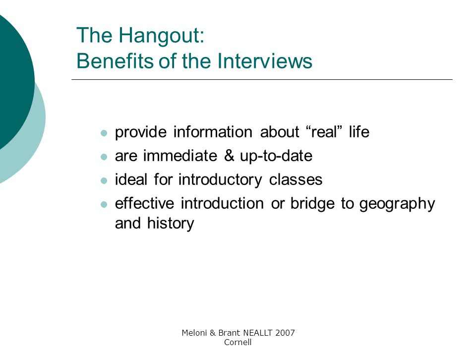 "Meloni & Brant NEALLT 2007 Cornell The Hangout: Benefits of the Interviews provide information about ""real"" life are immediate & up-to-date ideal for"