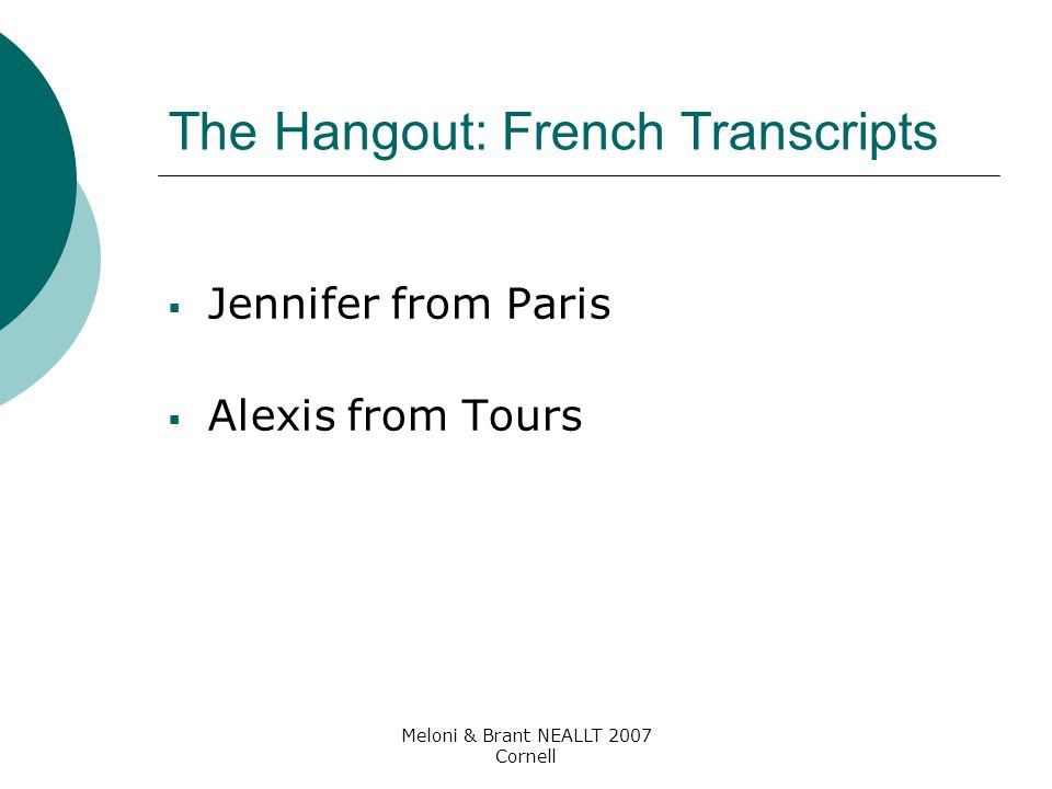 Meloni & Brant NEALLT 2007 Cornell The Hangout: French Transcripts  Jennifer from Paris  Alexis from Tours