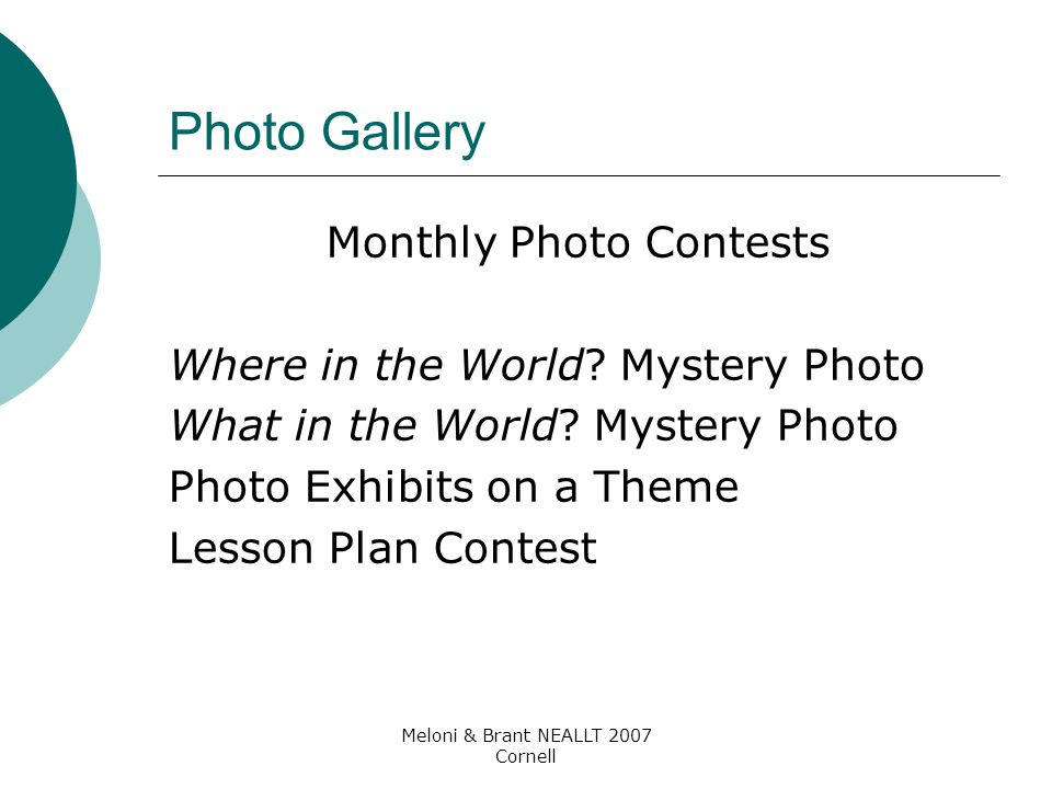 Meloni & Brant NEALLT 2007 Cornell Photo Gallery Monthly Photo Contests Where in the World? Mystery Photo What in the World? Mystery Photo Photo Exhib