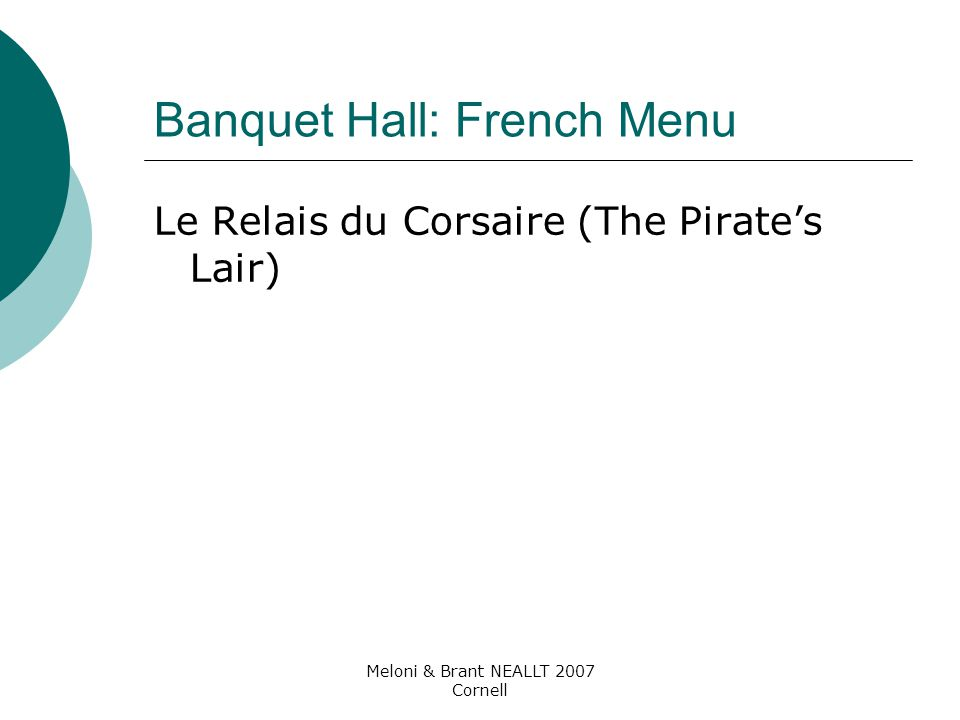 Meloni & Brant NEALLT 2007 Cornell Banquet Hall: French Menu Le Relais du Corsaire (The Pirate's Lair)