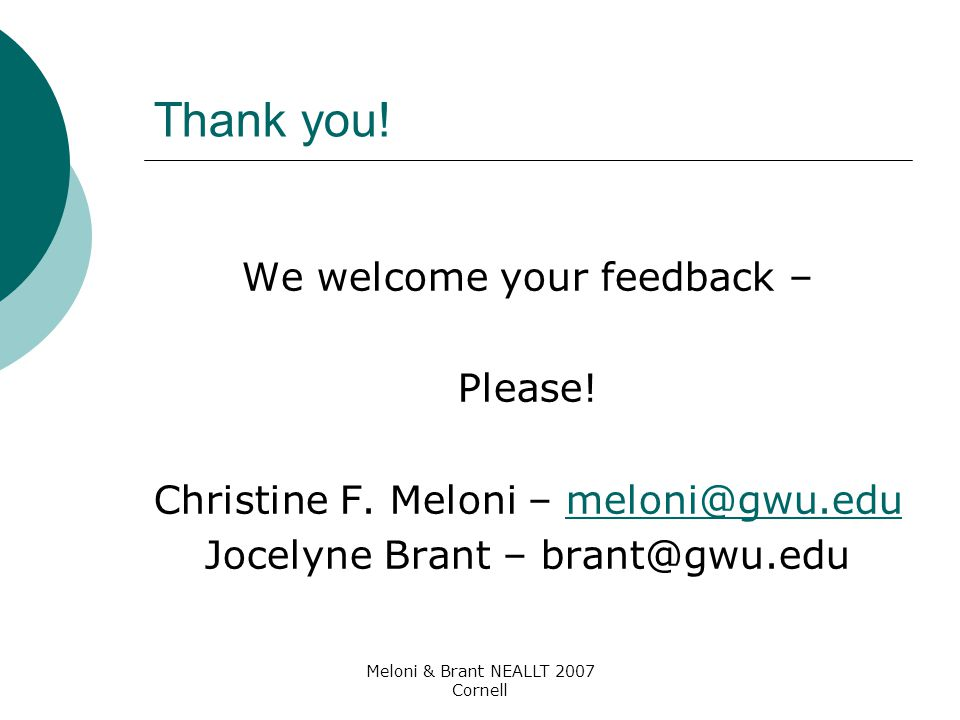 Meloni & Brant NEALLT 2007 Cornell Thank you! We welcome your feedback – Please! Christine F. Meloni – meloni@gwu.edumeloni@gwu.edu Jocelyne Brant – b