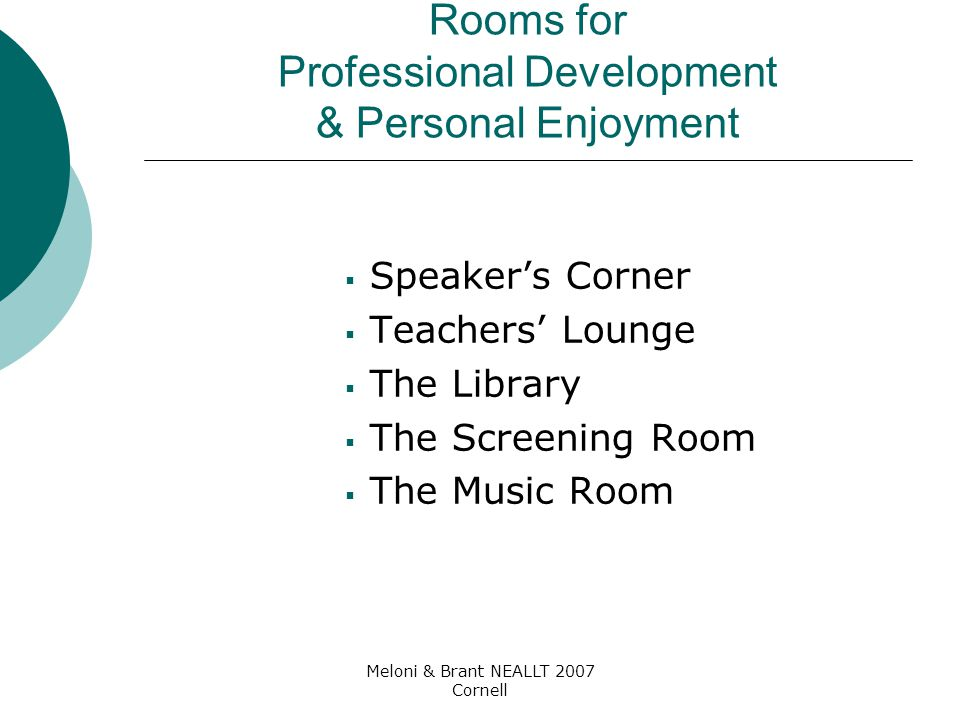Meloni & Brant NEALLT 2007 Cornell Rooms for Professional Development & Personal Enjoyment  Speaker's Corner  Teachers' Lounge  The Library  The S