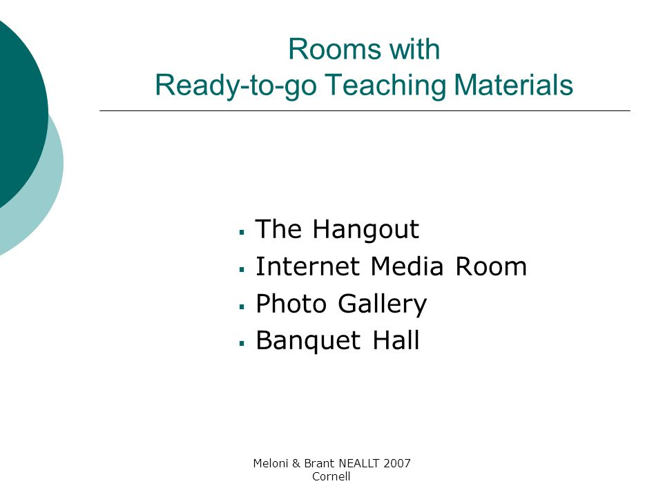 Meloni & Brant NEALLT 2007 Cornell Rooms with Ready-to-go Teaching Materials  The Hangout  Internet Media Room  Photo Gallery  Banquet Hall