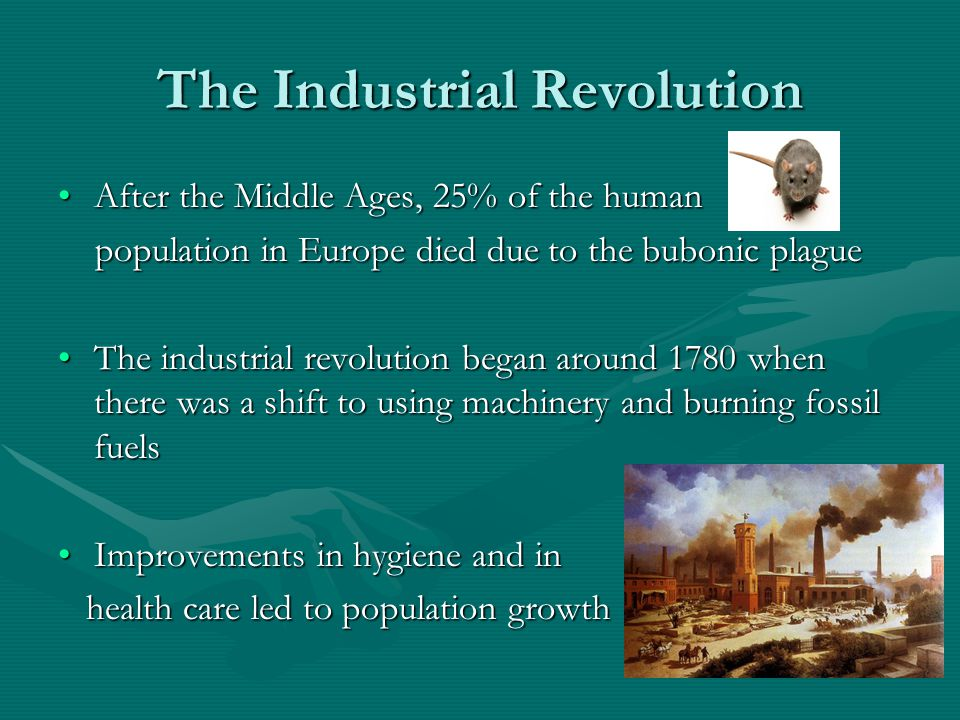 The Industrial Revolution After the Middle Ages, 25% of the humanAfter the Middle Ages, 25% of the human population in Europe died due to the bubonic