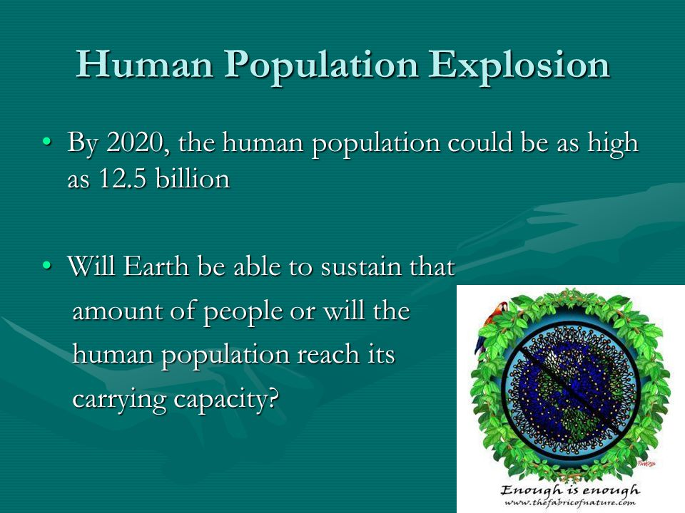 Human Population Explosion By 2020, the human population could be as high as 12.5 billionBy 2020, the human population could be as high as 12.5 billio