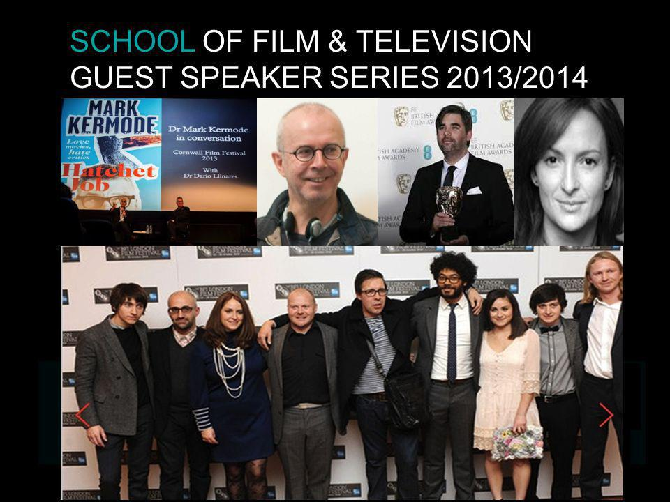 SCHOOL OF FILM & TELEVISION GUEST SPEAKER SERIES 2013/2014
