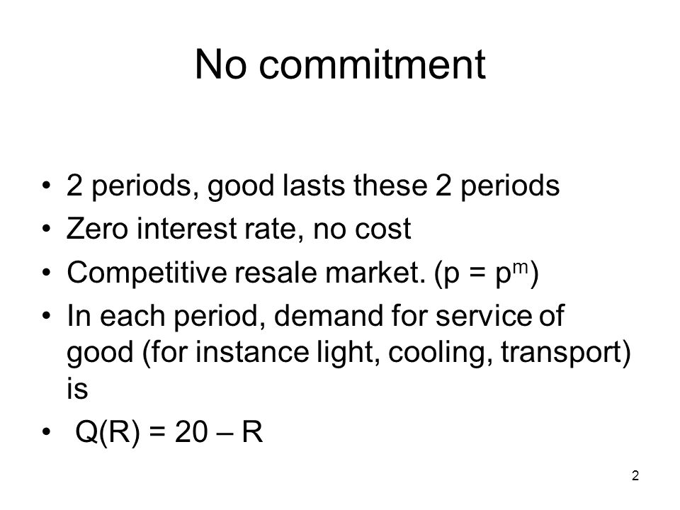 2 No commitment 2 periods, good lasts these 2 periods Zero interest rate, no cost Competitive resale market.