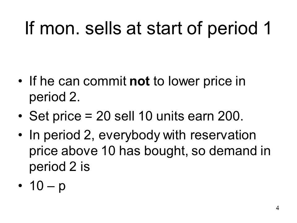 5 If mon cannot commit and sells Ass: Consumers have rational expectations Time line ---- p 1,Q 1 ------ p 2, Q 2 Solve backwards.