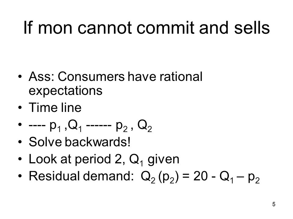 6 Selling no commitment, II Max p2 p 2 (20 - Q 1 – p 2 )  p 2 = (20 - Q 1 )/2, Q 2 = (20 - Q 1 )/2,  2 = (20 - Q 1 ) 2 /4 Notice, second period profit depends on how much was sold in first period!